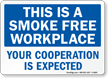 This Is A Smoke Free Workplace Your Cooperation Is Expected Sign